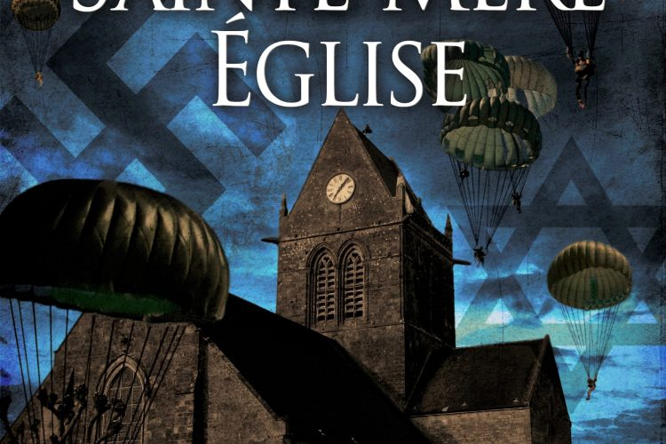 The Heroes of Sainte-Mere-Eglise: A D-Day Novel